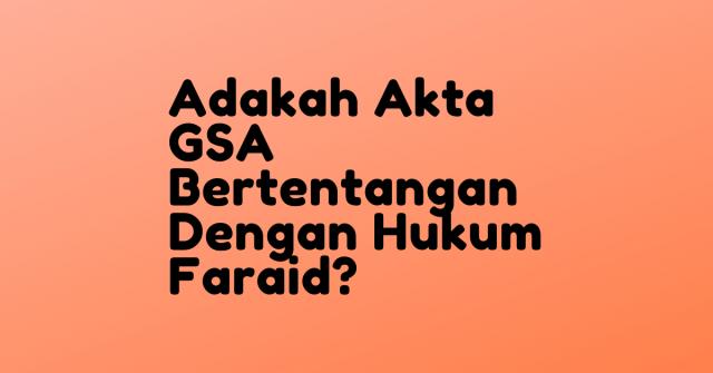 Betul ke Akta GSA Bertentangan Dengan Hukum Faraid?